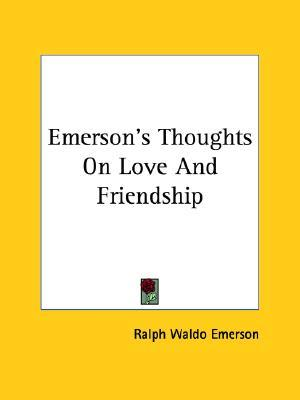 emerson essay friendship - emersons friendship i believe that in his essay, friendship, emerson's main point is that people should not be afraid to expand their friendly horizons they should more try to open up and be honest.