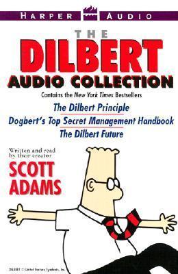 The Dilbert Audio Collection: The Dilbert Principle, Dogbert's Top Secret Management Handbook, and the Dilbert Future