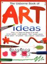 The Usborne Book of Art Ideas by Fiona Watt