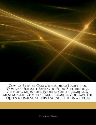 Comics by Mike Carey, Including: Lucifer (DC Comics), Ultimate Fantastic Four, Spellbinders, Crossing Midnight, Voodoo Child (Comics), X-Men: Messiah Complex, Faker (Comics), God Save the Queen (Comics), All His Engines, the Unwritten