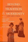 Beyond Tradition and Modernity: Gender, Genre, and Cosmopolitanism in Late Qing China