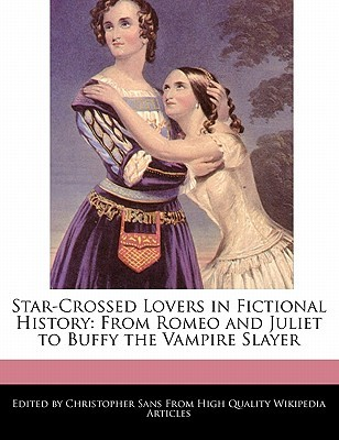 Star-Crossed Lovers in Fictional History: From Romeo and Juliet to Buffy the Vampire Slayer