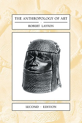 The Anthropology of Art by Robert H. Layton