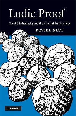 Free download Ludic Proof: Greek Mathematics and the Alexandrian Aesthetic PDF