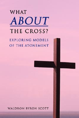 What about the Cross?: Exploring Models of the Atonement
