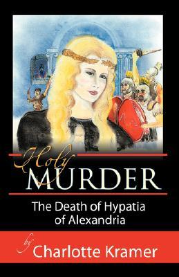 Holy Murder: The Death of Hypatia of Alexandria