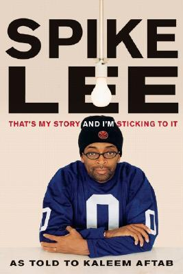 That's My Story and I'm Sticking to It by Spike Lee