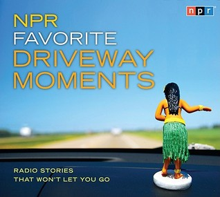 Ebook NPR Favorite Driveway Moments: Radio Stories That Won't Let You Go by National Public Radio PDF!