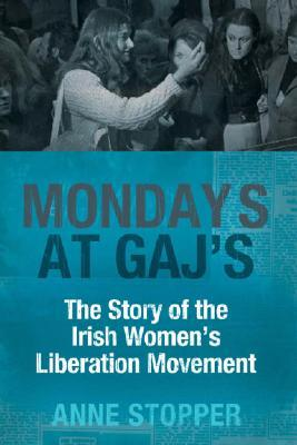 Monday's at Gaj's: The Story of the Irish Women's Liberation Movement