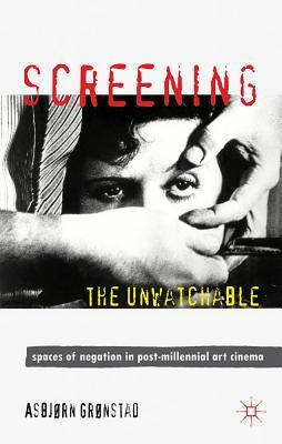 Screening the Unwatchable: Spaces of Negation in Post-Millennial Art Cinema