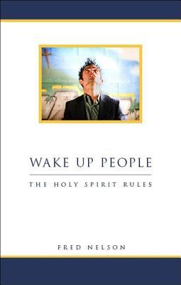 Wake Up People: The Holy Spirit Rules