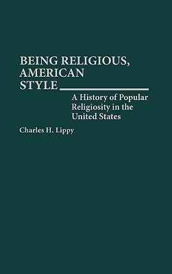 Being Religious, American Style: A History of Popular Religiosity in the United States (ePUB)
