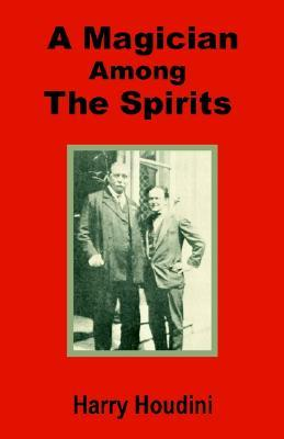 A Magician Among the Spirits by Harry Houdini