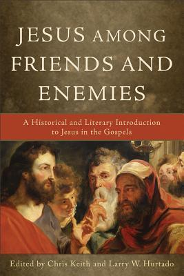 Jesus Among Friends and Enemies: A Historical and Literary Introduction to Jesus in the Gospels (ePUB)