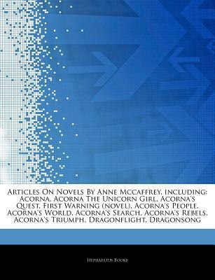 Novels By Anne Mccaffrey, including: Acorna, Acorna The Unicorn Girl, Acorna's Quest, First Warning (novel), Acorna's People, Acorna's World, Acorna's Search, Acorna's Rebels, Acorna's Triumph, Dragonflight, Dragonsong, Dragondrums, The White Dragon