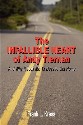 The Infallible Heart of Andy Tiernan: And Why It Took Me 13 Days to Get Home