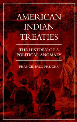American Indian Treaties: The History of a Political Anomaly por Francis Paul Prucha 978-0520208957 DJVU FB2 EPUB