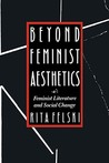 Beyond Feminist Aesthetics: Feminist Literature and Social Change