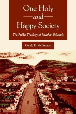 One Holy and Happy Society: The Public Theology of Jonathan Edwards