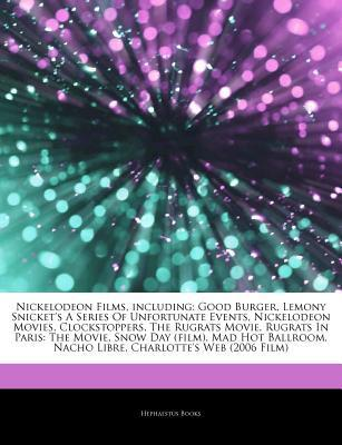 Articles on Nickelodeon Films, Including: Good Burger, Lemony Snicket's a Series of Unfortunate Events, Nickelodeon Movies, Clockstoppers, the Rugrats Movie, Rugrats in Paris: The Movie, Snow Day (Film), Mad Hot Ballroom, Nacho Libre