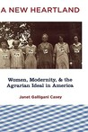 A New Heartland: Women, Modernity, and the Agrarian Ideal in America