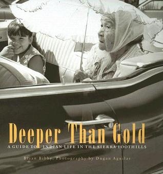 Ebook Deeper Than Gold: A Guide to Indian Life in the Sierra Foothills by Brian Bibby TXT!