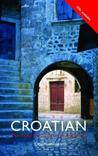 Colloquial Croatian: The Complete Course for Beginners