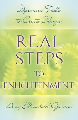 Real Steps to Enlightenment: Dynamic Tools to Create Change
