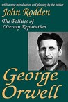 George Orwell: The Politics of Literary Reputation