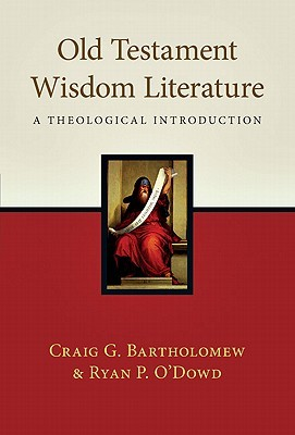 Old Testament Wisdom Literature: A Theological Introduction