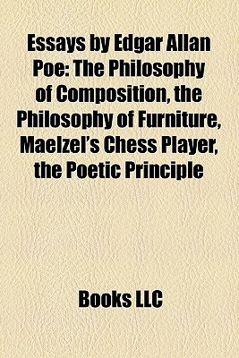 Essays By Edgar Allan Poe The Philosophy Of Composition The  Essays By Edgar Allan Poe The Philosophy Of Composition The Philosophy Of  Furniture Maelzels Chess Player The Poetic Principle By Books Llc High School Essay also High School Entrance Essays  Sample Of Synthesis Essay