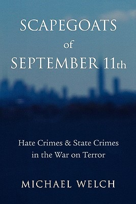 Scapegoats of September 11th: Hate Crimes State Crimes in the War on Terror