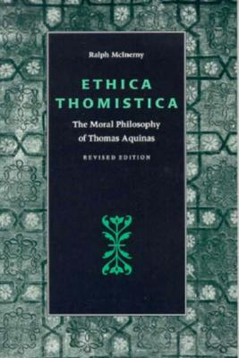 Ethica Thomistica: The Moral Philosophy of Thomas Aquinas, Revised Edition