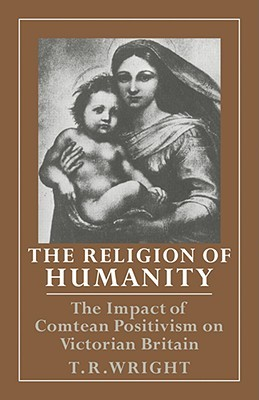 The Religion of Humanity: The Impact of Comtean Positivism on Victorian Britain