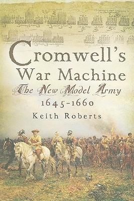 Cromwells War Machine: The New Model Army 1645-60