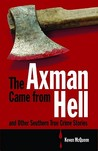 The Axman Came from Hell and Other Southern True Crime Stories