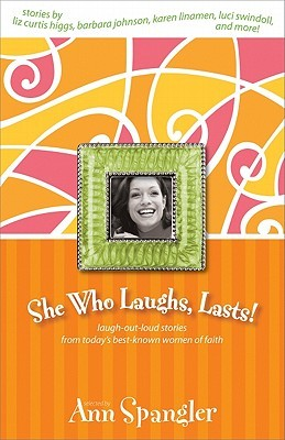 She Who Laughs, Lasts!: Laugh-Out-Loud Stories from Today's Best-Known Women of Faith