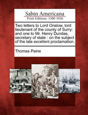 Two Letters to Lord Onslow, Lord Lieutenant of the County of Surry: And One to Mr. Henry Dundas, Secretary of State: On the Subject of the Late Excellent Proclamation.