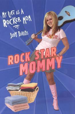 Rock Star Mommy: Motherhood, Music and Life as a Rocker Mom