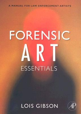 Forensic Art Essentials: A Manual for Law Enforcement Artists