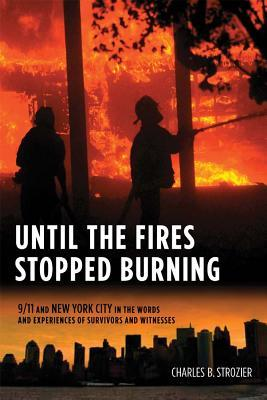 Until the Fires Stopped Burning: 9/11 and New York City in the Words and Experiences of Survivors and Witnesses