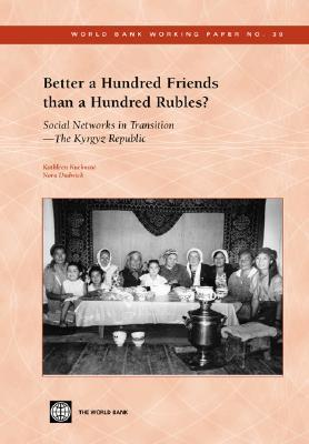 Better a Hundred Friends Than a Hundred Rubles?: Social Networks in Transition - The Kyrgyz Republic