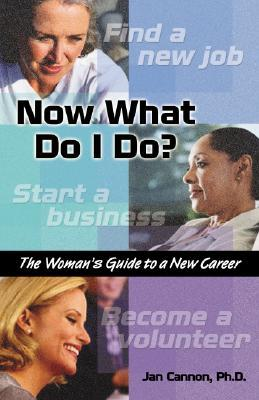 Now What Do I Do?: The Woman's Guide to a New Career