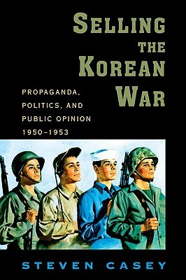 Selling the Korean War by Steven Casey
