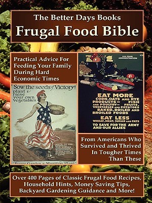 The Better Days Books Frugal Food Bible: Practical Advice for Feeding Your Family During Hard Economic Times from Americans Who Survived and Thrived I