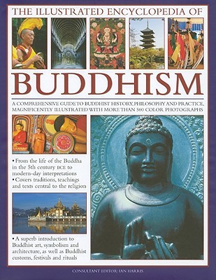 The Illustrated Encyclopedia of Buddhism: A Comprehensive Guide to Buddhist History, Philosophy and Practice, Magnificently Illustrated with More Than 500 Colour Photographs