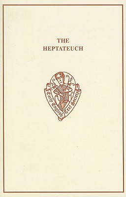 The Old English Version of the Heptateuch: Aelfric's Treatise on the Old and New Testament and His Preface to Genesis