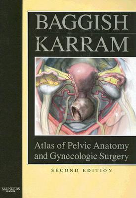 Atlas of Pelvic Anatomy and Gynecologic Surgery by Michael S. Baggish