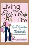 Living the Posh Mom Life: The Fun, Fabulous, and Fashionable Guide to Motherhood