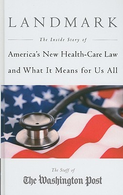 Landmark: The Inside Story of America's New Health-Care Law and What It Means for Us All